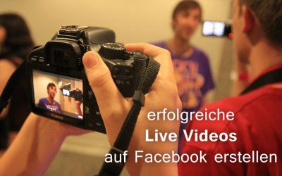 Erfolgreiche Live Videos auf Facebook erstellen