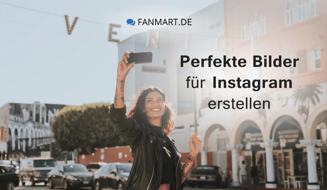 Perfekte Bilder für Instagram erstellen. So wird das Profil zum Bilderbuch.