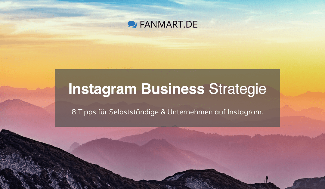 8 Must-Do's für eine erfolgreiche Instagram Business Strategie
